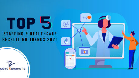Healthcare and Staffing Trends 2021
