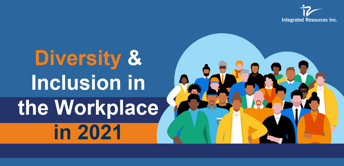 Diversity Inclusion in the Workplace in 2021